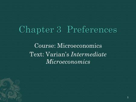 Course: Microeconomics Text: Varian's Intermediate Microeconomics 1.