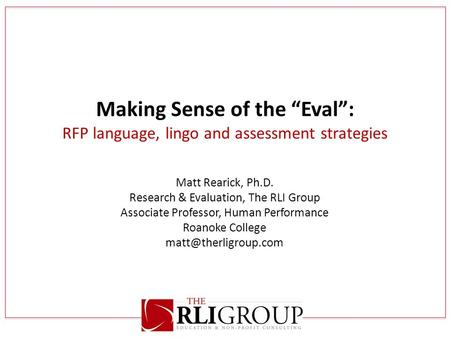 Matt Rearick, Ph.D. Research & Evaluation, The RLI Group Associate Professor, Human Performance Roanoke College Making Sense of the.