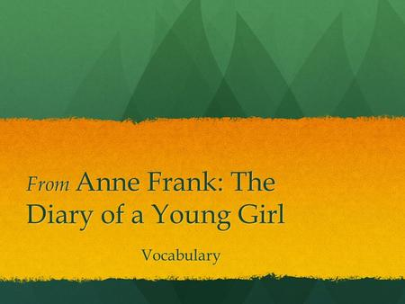 From Anne Frank: The Diary of a Young Girl Vocabulary.