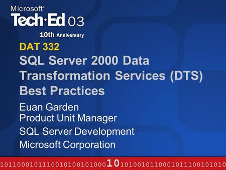 DAT 332 SQL Server 2000 Data Transformation Services (DTS) Best Practices Euan Garden Product Unit Manager SQL Server Development Microsoft Corporation.