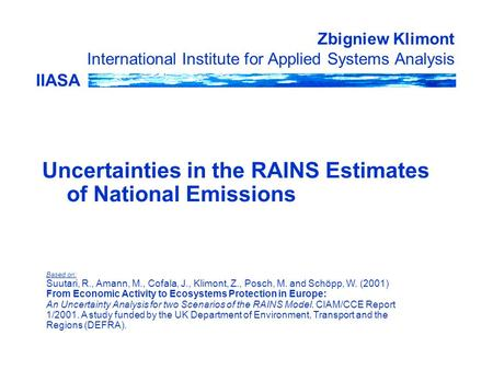IIASA Zbigniew Klimont International Institute for Applied Systems Analysis Uncertainties in the RAINS Estimates of National Emissions Based on: Suutari,