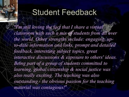 """ I'm still loving the fact that I share a virtual classroom with such a mix of students from all over the world. Other strengths include: engaging, up-"