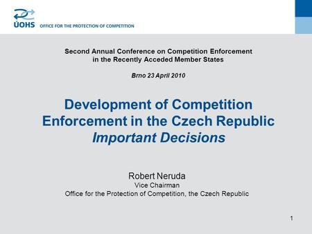 1 Second Annual Conference on Competition Enforcement in the Recently Acceded Member States Brno 23 April 2010 Development of Competition Enforcement in.