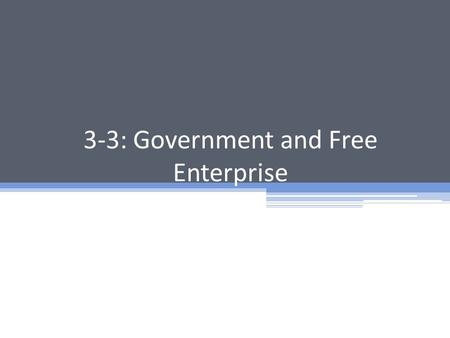 3-3: Government and Free Enterprise. Providing Public Goods How do we decide which sector of the economy should produce a good or service? ▫ Free enterprise.