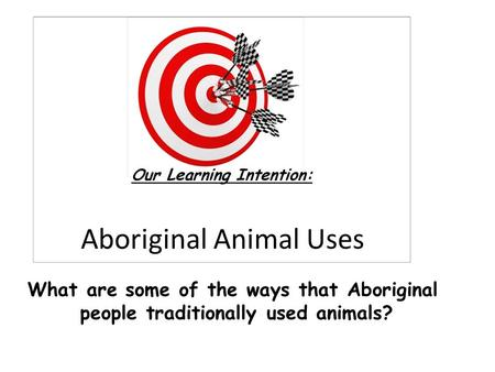 Aboriginal Animal Uses What are some of the ways that Aboriginal people traditionally used animals?