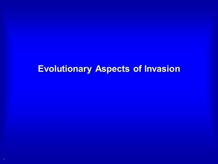 1 Evolutionary Aspects of Invasion. 2Overview Summary of Papers General Themes Summary.
