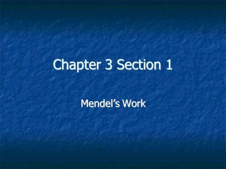 Chapter 3 Section 1 Mendel's Work. Gregor Mendel Young priest that worked in the garden at a monastery in Vienna. Young priest that worked in the garden.