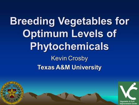 Breeding Vegetables for Optimum Levels of Phytochemicals Kevin Crosby Texas A&M University.