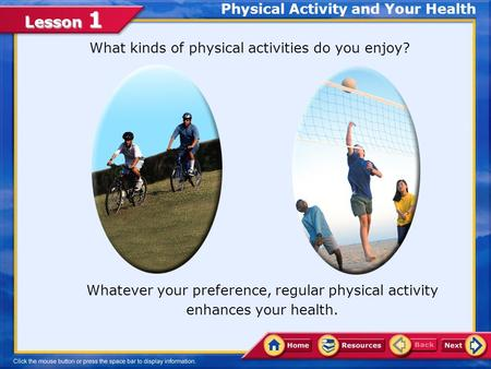Lesson 1 What kinds of physical activities do you enjoy? Whatever your preference, regular physical activity enhances your health. Physical Activity and.