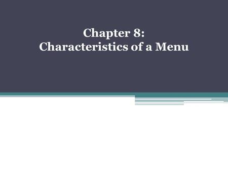 Chapter 8: Characteristics of a Menu. Issues for Consideration When preparing a menu, pay attention to: ▫Paper: strength, texture, color and opacity ▫Print: