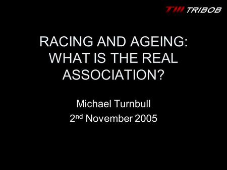 RACING AND AGEING: WHAT IS THE REAL ASSOCIATION? Michael Turnbull 2 nd November 2005.