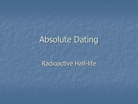 Absolute Dating Radioactive Half-life. Superposition tells us who is older but not the actual ages. Superposition tells us who is older but not the actual.