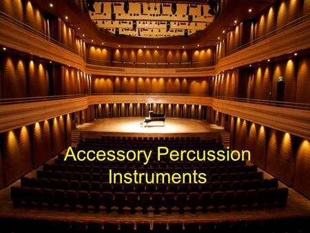 "Accessory Percussion Instruments. Tambourine The standard ""orchestral"" tambourine should have a head. Tambourines that do not have a head should be used."
