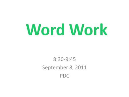 8:30-9:45 September 8, 2011 PDC. Balanced Literacy Time Recommendations ComponentEarly GradesUpper Grades Word Work30-40 minutes daily20 minutes 2-3 days.