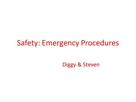 Safety: Emergency Procedures Diggy & Steven. Procedures -Emergency procedures: The actions to be performed at the time of accident or illness. - immediate.