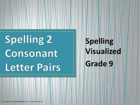 Spelling Visualized Grade 9 Copyright 2014 by Write Score, LLC. All Rights Reserved.