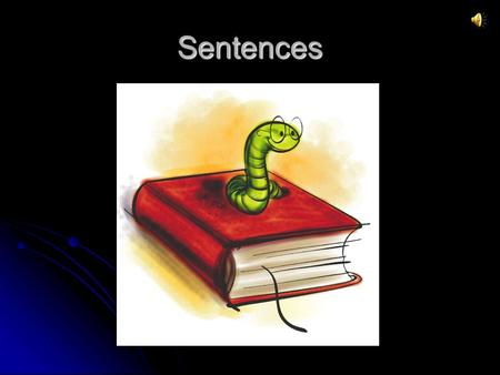 Sentences Sentences Objective  by the end of this section you will be able to: Objective  by the end of this section you will be able to: Identify.