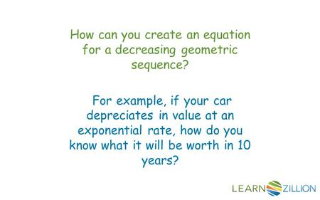 How can you create an equation for a decreasing geometric sequence? For example, if your car depreciates in value at an exponential rate, how do you know.