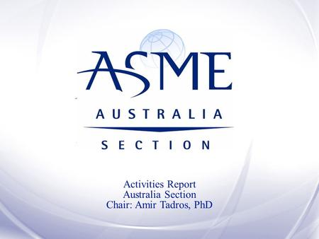 Activities Report Australia Section Chair: Amir Tadros, PhD.
