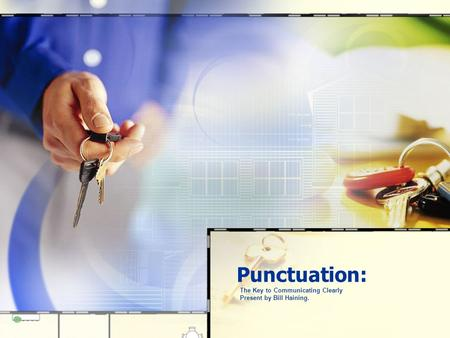Punctuation: The Key to Communicating Clearly Present by Bill Haining.