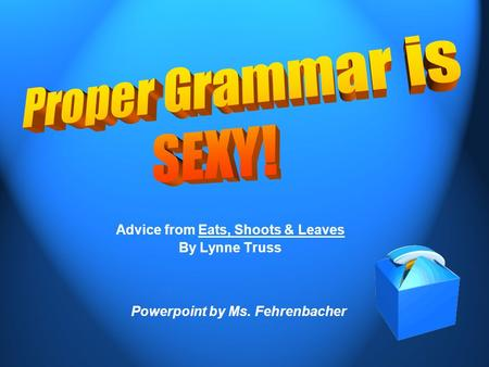 Advice from Eats, Shoots & Leaves By Lynne Truss Powerpoint by Ms. Fehrenbacher.