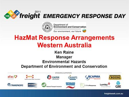 HazMat Response Arrangements Western Australia Ken Raine Manager Environmental Hazards Department of Environment and Conservation.