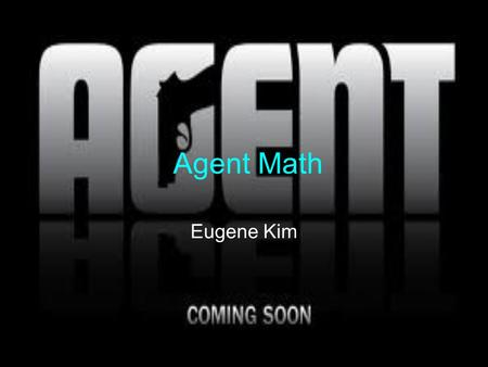 Agent Math Eugene Kim. What IS Agent Math? Agent Math is about a young (or old), new agent (you) who is sent to the Agency to train as an agent. The Commander.