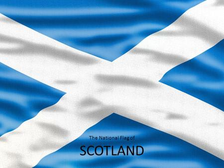 The National Flag of SCOTLAND. Example Bullet Point Slide Bullet point –Sub Bullet.
