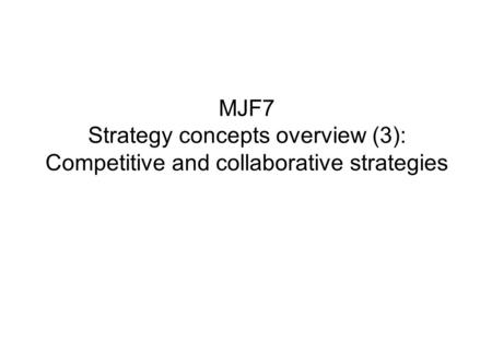 MJF7 Strategy concepts overview (3): Competitive and collaborative strategies.