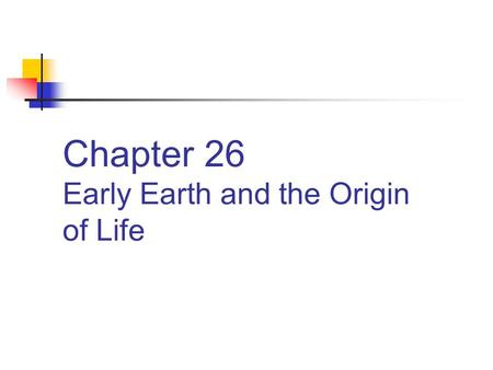 Chapter 26 Early Earth and the Origin of Life. Phylogeny Traces life backward to common ancestors. How did life get started?