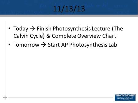 11/13/13 Today  Finish Photosynthesis Lecture (The Calvin Cycle) & Complete Overview Chart Tomorrow  Start AP Photosynthesis Lab.