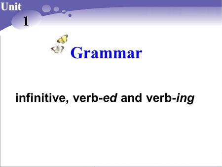 Grammar Unit 1 infinitive, verb-ed and verb-ing. Step1.Lead-in Laughter is good for our health. So l love comedies. With everything prepared, I will perform.