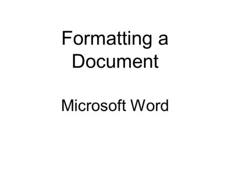 Formatting a Document Microsoft Word. Add Header and Footer View Header and Footer.
