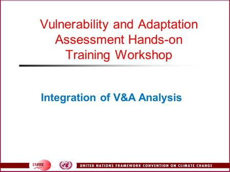 Vulnerability and Adaptation Assessment Hands-on Training Workshop Integration of V&A Analysis.