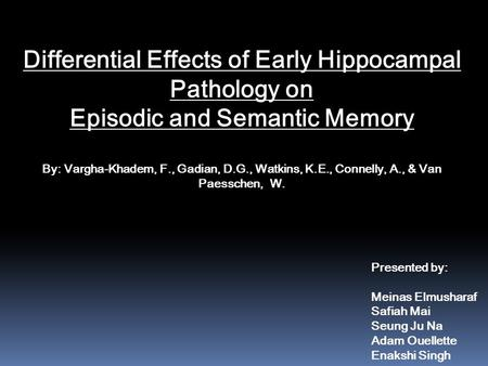 Differential Effects of Early Hippocampal Pathology on Episodic and Semantic Memory By: Vargha-Khadem, F., Gadian, D.G., Watkins, K.E., Connelly, A., &