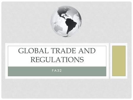 FA32 GLOBAL TRADE AND REGULATIONS. GLOBALIZATION The flow of goods, services, money, labor, technology across international borders.