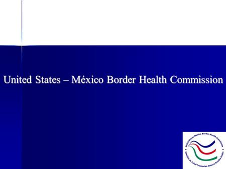 United States – México Border Health Commission. If the U.S. - México Border were a separate state, it would rank...  First in number of children living.