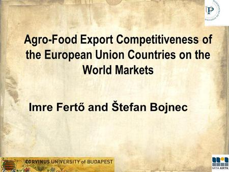 Agro-Food Export Competitiveness of the European Union Countries on the World Markets Imre Fertő and Štefan Bojnec.