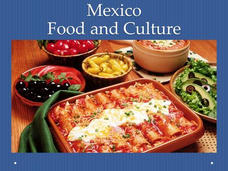 Mexico Food and Culture. The Geography Facts: Mexico consists of 31 independent states Population of 115 million people Borders US on the north, Guatemala.
