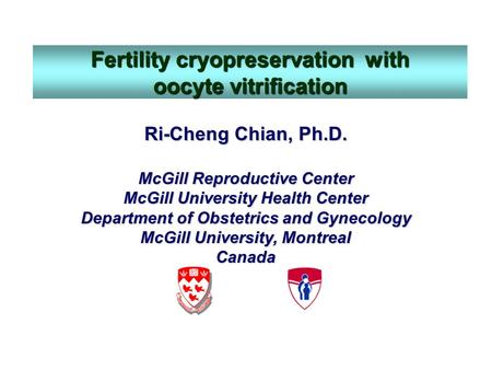 Ri-Cheng Chian, Ph.D. McGill Reproductive Center McGill University Health Center Department of Obstetrics and Gynecology McGill University, Montreal Canada.