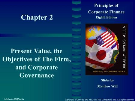 Chapter 2 Principles of Corporate Finance Eighth Edition Present Value, the Objectives of The Firm, and Corporate Governance Slides by Matthew Will Copyright.
