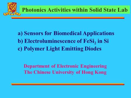 A) Sensors for Biomedical Applications b) Electroluminescence of FeSi 2 in Si c) Polymer Light Emitting Diodes Department of Electronic Engineering The.