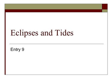 Eclipses and Tides Entry 9. What is an Eclipse? When Earth or the Moon temporarily blocks the sunlight from reaching the other.