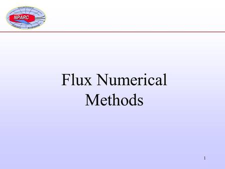 1 Flux Numerical Methods. 2 Flux Basics The finite-volume formulation of the conservation equations resulted in the equation where was the flux of the.
