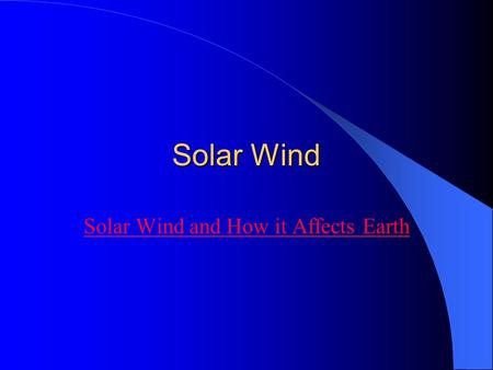 Solar Wind Solar Wind and How it Affects Earth. Aurora Borealis NASA The Mystery of the Aurora.