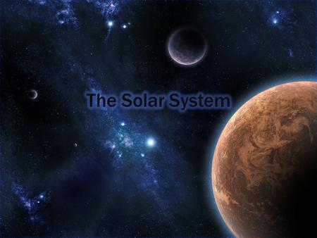 Identify the planets of the solar system and their features Identify the planets of the solar system and their features Describe the formation of the.