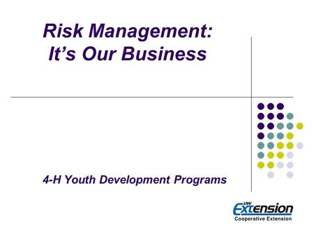Risk Management: It's Our Business 4-H Youth Development Programs.