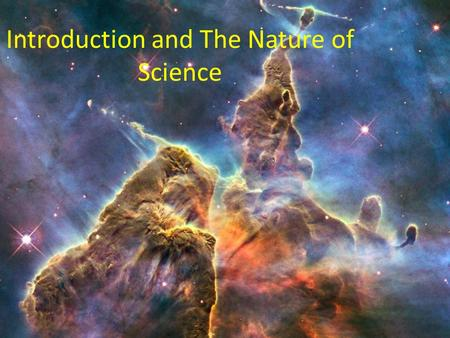 Introduction and The Nature of Science. The Nature of Science 1.Science: observation of the world and the constant testing of theories against nature,