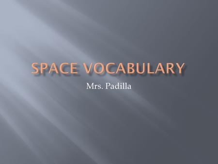 Mrs. Padilla.  A round object, like a globe. In space, a planet, moon or star.