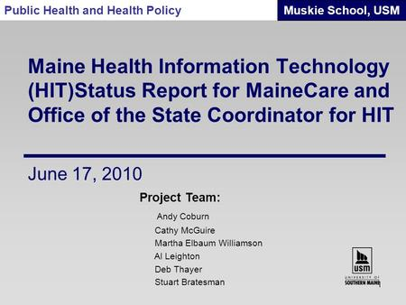 Maine Health Information Technology (HIT)Status Report for MaineCare and Office of the State Coordinator for HIT Project Team: Andy Coburn Cathy McGuire.